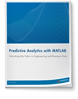 Predictive Analytics with MATLAB: Unlocking the Value in Engineering and Business Data